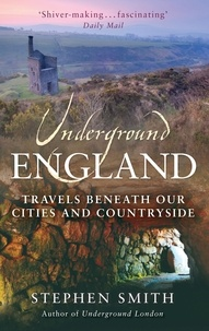 Stephen Smith - Underground England - Travels Beneath Our Cities and Country.