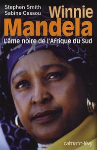 Stephen Smith et Sabine Cessou - Winnie Mandela, l'âme noire de l'Afrique du Sud.