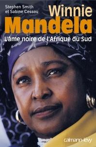 Stephen Smith et Sabine Cessou - Winnie Mandela - L'Ame noire de l'Afrique du Sud.