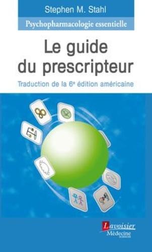 Stephen Stahl - Psychopharmacologie essentielle - Le guide du prescripteur.