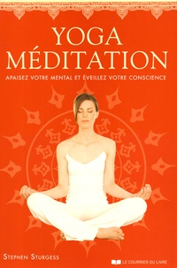 Stephen Sturgess - Yoga-Méditation - Apaisez votre mental et éveillez votre conscience.
