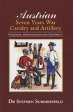 Stephen Summerfield - Austrian : Seven Years War Cavalry and Artillery - Uniforms, Organisation and Equipment.