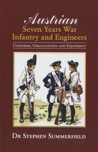 Stephen Summerfield - Austrian : Seven Years War Infantry and Engineers - Uniforms, Organisation and Equipment.