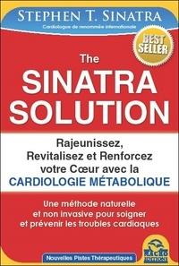 Stephen T. Sinatra - The Sinatra Solution - Rajeunissez, revitalisez et renforcez votre coeur avec la cardiologie métabolique.