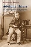 Stephen W. Sawyer - Adolphe Thiers - La contingence et le pouvoir.