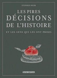 Stephen Weir - Les pires décisions de l'histoire.