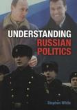Stephen White - Understanding Russian Politics : The Management of a Postcommunist Society.