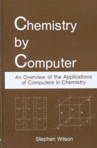 CHEMISTRY BY COMPUTER. An Overview of the Applications of Computers in Chemistry, Edition en anglais.pdf