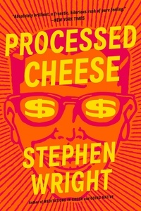Stephen Wright - Processed Cheese - A Novel.