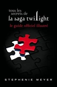 Stephenie Meyer - Tous les secrets de la saga Twilight : Le guide officiel illustré.