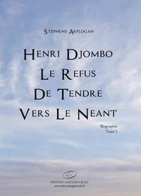 Stephens Akplogan - Henri Djombo, le refus de tendre vers le néant - Biographie, Tome 1.