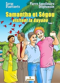 Serge Diantantu et  Stephenson - Samantha et Ségou visitent la Guyane - Tome 1.