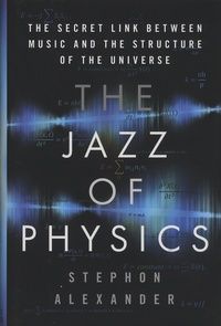 The Jazz of Physics - The Secret Link Between Music and the Structure of the Universe.pdf