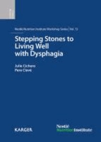 Stepping Stones to Living Well with Dysphagia - 72nd Nestle; Nutrition Institute Workshop, Barcelona, May 2011.