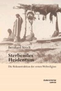 Sterbendes Heidentum - Die Rekonstruktion der ersten Weltreligion.