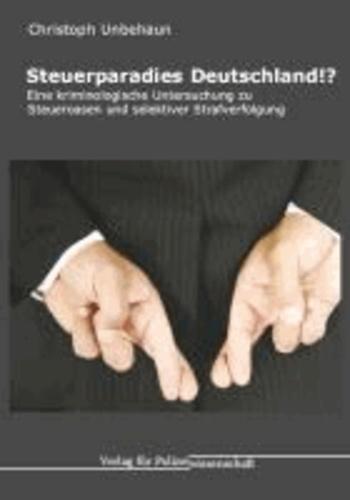 Steuerparadies Deutschland!? - Eine kriminologische Untersuchung zu Steueroasen und selektiver Strafverfolgung.