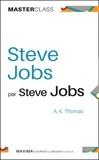 Stev Jobs et Allan K. Thomas - Steve Jobs par Steve Jobs - L'essentiel de ses messages.