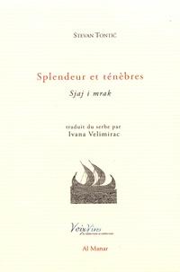 Stevan Tontic - Splendeur et ténèbres - Edition bilingue français-serbe.