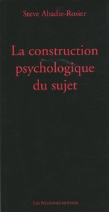 Steve Abadie-Rosier - La construction psychologique du sujet.