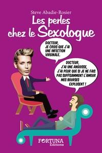Steve Abadie-Rosier - Les perles chez le sexologue.