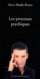 Steve Abadie-Rosier - Les processus psychiques.