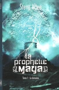 Steve Alten - La Prophétie Maya Tome 1 : Le domaine.