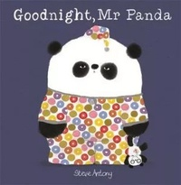 Steve Antony - Mr Panda  : Goodnight, Mr Panda.