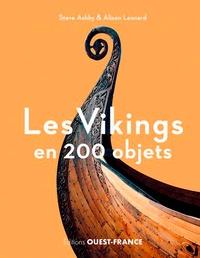 Steve Ashby et Alison Leonard - Les Vikings en 200 objets.