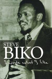 Steve Biko - I Write What I Like - A selection of his writings.