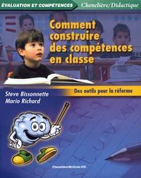 Steve Bissonnette et Mario Richard - Comment construire des compétences en classe - Des outils pour la réforme.