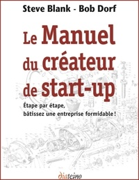 Steve Blank et Bob Dorf - Le Manuel du créateur de start-up - Etape par étape, bâtissez une entreprise formidable !.