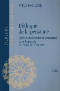 Stève Bobillier - L'éthique de la personne - Liberté, autonomie et conscience dans la pensée de Pierre de Jean Olivi.
