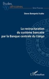 Steve Bompetsi - La restructuration du système bancaire par la Banque centrale du Congo.