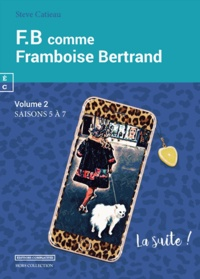 Steve Catieau - FB comme Framboise Bertrand Tome 2 : Saisons 5 à 7.