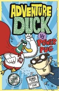 Steve Cole et Aleksei Bitskoff - Adventure Duck vs Power Pug - Book 1.