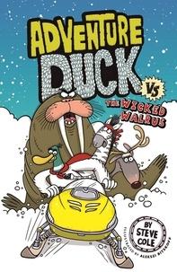 Steve Cole et Aleksei Bitskoff - Adventure Duck vs The Wicked Walrus - Book 3.