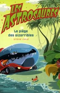 Steve Cole - Les Astrosaures  : Le piège des oizorribles.