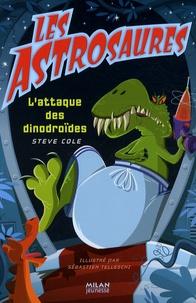 Steve Cole - Les Astrosaures Tome 17 : L'attaque des dinodroïdes.