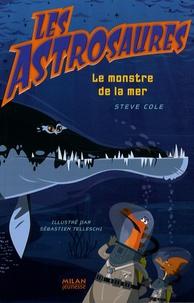 Steve Cole - Les Astrosaures Tome 3 : Le monstre de la nuit.