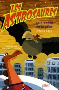 Steve Cole - Les Astrosaures Tome 5 : La planète de la peur.