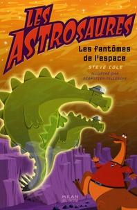 Steve Cole - Les Astrosaures Tome 6 : Les fantômes de l'espace.