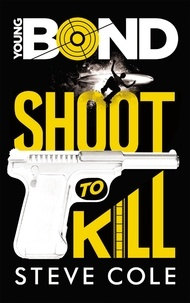 Steve Cole - Young Bond - Tome 1 - Shoot to Kill.