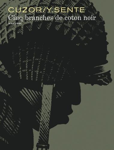 Steve Cuzor et Yves Sente - Cinq branches de coton noir.