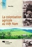 Steve Dévy - La colonisation agricole du Viet-Nam.