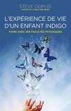 Steve Dupuis - L'expérience de vie d'un enfant indigo - Vivre avec ses facultés psychiques.
