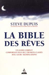 La bible des rêves- Un guide complet comportant plus de 2 700 mots classés avec leurs significations - Steve Dupuis |