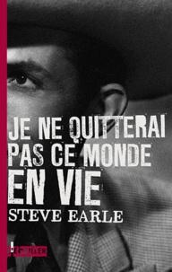 Steve Earle - Je ne quitterai pas ce monde en vie.
