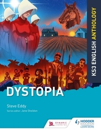 Steve Eddy et Jane Sheldon - Key Stage 3 English Anthology: Dystopia.