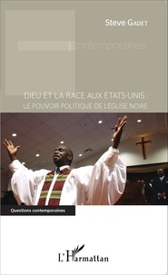 Steve Gadet - Dieu et la race aux Etats-Unis : le pouvoir politique de l'Eglise noire.