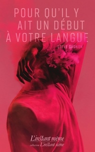Steve Gagnon - Pour qu'il y ait un début à votre langue.